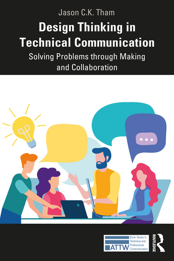 Jason Tham's book, Design thinking in technical communication, published by Routledge, ATTW book series.